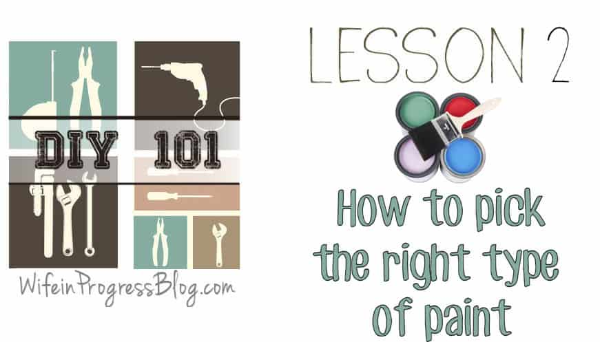 DIY 101: Lesson 2 - Pick the right paint type