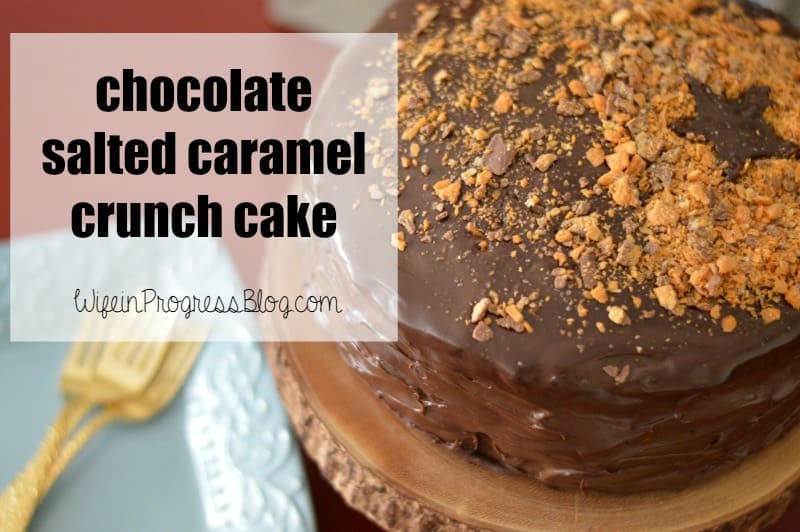 Chocolate Salted Caramel Crunch Cake - Made with leftover Butterfinger candy!