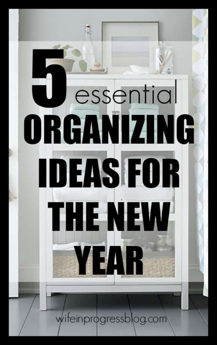 Get your New Year's Resolutions off to a great start with these 5 essential organizing ideas!